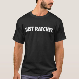 Just Ratchet just black T-Shirt