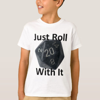 Just Roll With It T-Shirt