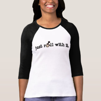 just roll with it. T-Shirt