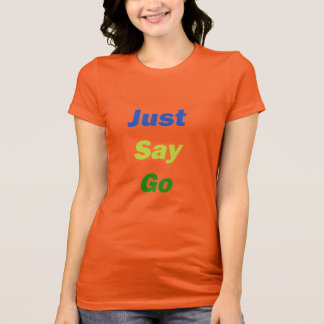 Just Say Go T-Shirt