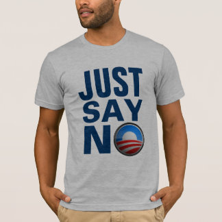 Just say no.  NObama. T-Shirt