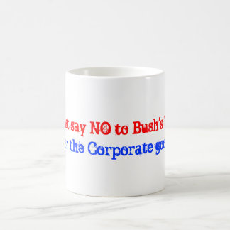 Just say NO to Bush's War , For the Corporate g... Classic White Coffee Mug