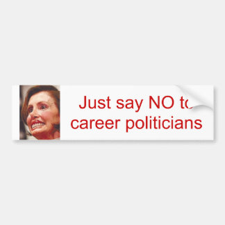 just say NO to career politicians/Nancy Pelosi Bumper Sticker