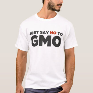 Just Say No To GMO T-Shirt