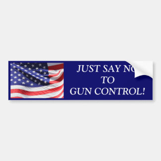 JUST SAY NO TO GUN CONTROL! BUMPER STICKER