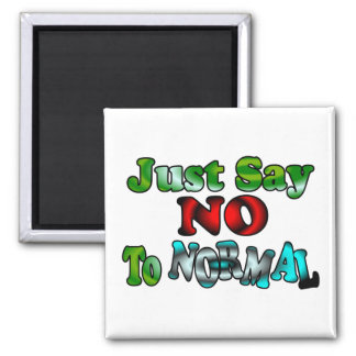 Just Say NO to NORMAL Square Magnet