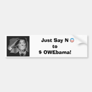 Just Say No to $ OWEbama! Bumper Sticker