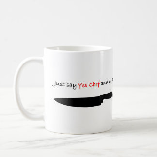 "Just say ""Yes Chef"" and do it. Coffee Mug"