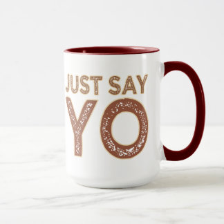 Just Say YO mug - choose style & color