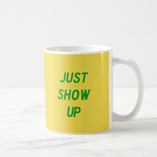 Just Show Up Coffee Mug