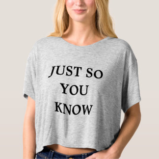 just so you know t-shirt
