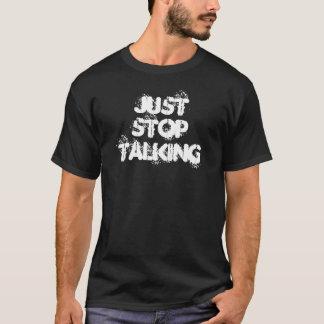 Just Stop Talking T-Shirt