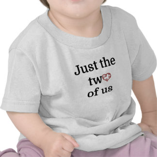 Just the two of us shirt