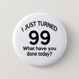 Just Turned 99 2 Inch Round Button