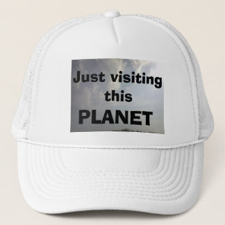JUST VISITING THIS PLANET TRUCKER HAT