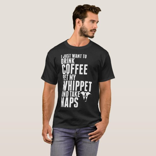 Just Want To Drink Coffee Pet My Whippet Dog Shirt