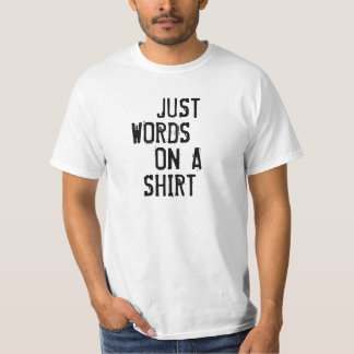 JUST WORDS ON A SHIRT