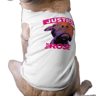 Justice 4 Rose- Dog T Shirt
