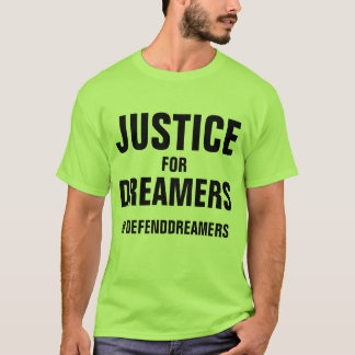 Justice for Dreamers Daca Support T-shirt