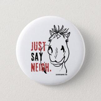 JustSayNeigh 2 Inch Round Button