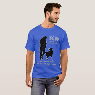 K9 A Bond Few Will Know And Even Fewer Will Ever U T-Shirt