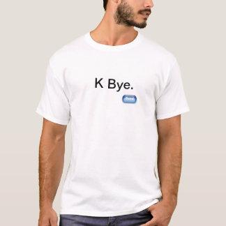 K Bye. t shirt
