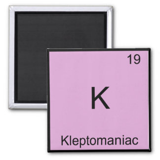 K - Kleptomaniac Funny Chemistry Element Symbol Square Magnet