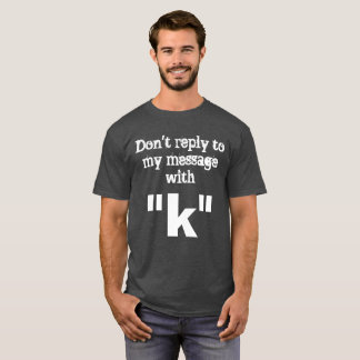 K Response T-Shirt