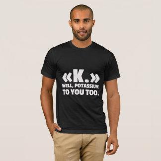 «K.» Well, Potassium Shirt