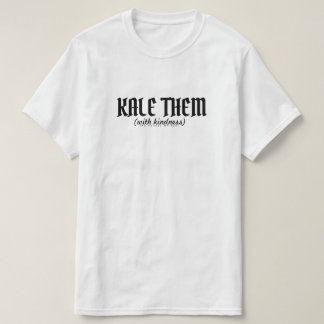 Kale them (with Kindess). T-Shirt