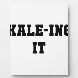 Kaleing It Plaque