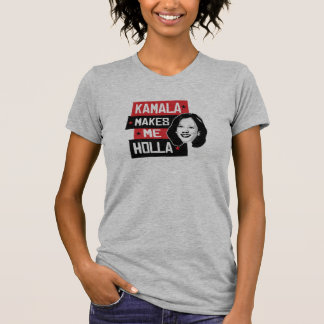 Kamala Makes Me Holla - T-Shirt