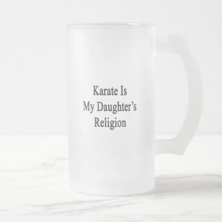 Karate Is My Daughter's Religion Frosted Glass Mug