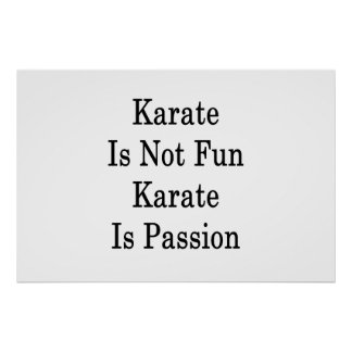Karate Is Not Fun Karate Is Passion Poster