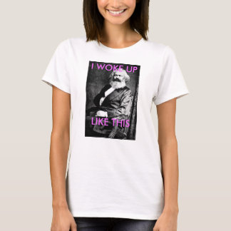 Karl Marx I Woke Up Like This Shirt