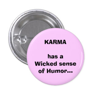 KARMA has aWicked senseof Humor... 1 Inch Round Button