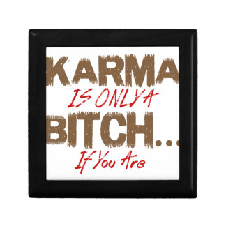 Karma Is Only A Bitch If You Are - Funny Gift Boxes