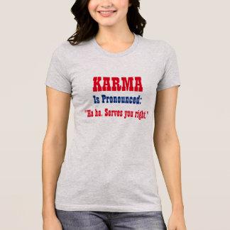 """KARMA is pronounced: Haha. Serves you right!"" T-Shirt"