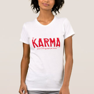 karma i've a list of of peopley you missed funny T-Shirt
