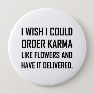 Karma Like Flowers Delivered Joke 4 Inch Round Button
