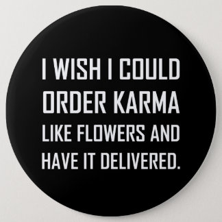 Karma Like Flowers Delivered Joke 6 Inch Round Button