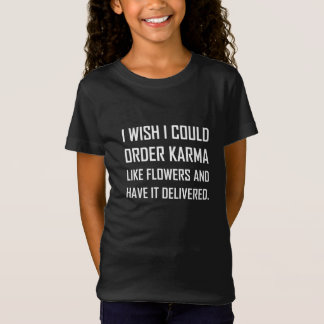 Karma Like Flowers Delivered Joke T-Shirt
