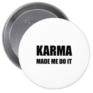Karma Made Me Do It 4 Inch Round Button
