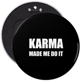 Karma Made Me Do It 6 Inch Round Button