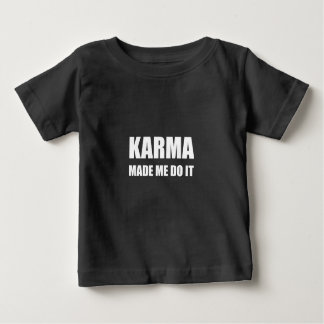 Karma Made Me Do It Baby T-Shirt