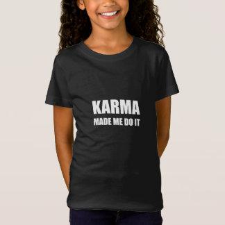 Karma Made Me Do It T-Shirt