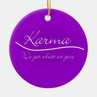Karma - We Get What We Give Round Ceramic Ornament