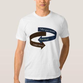 Karma! What goes around comes around T-Shirt