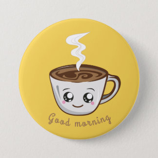 Kawaii Cup of coffee, tea | Good morning 3 Inch Round Button