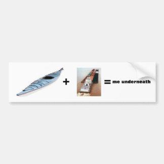kayak, barge,  , =, me underneath - Customized Bumper Sticker
